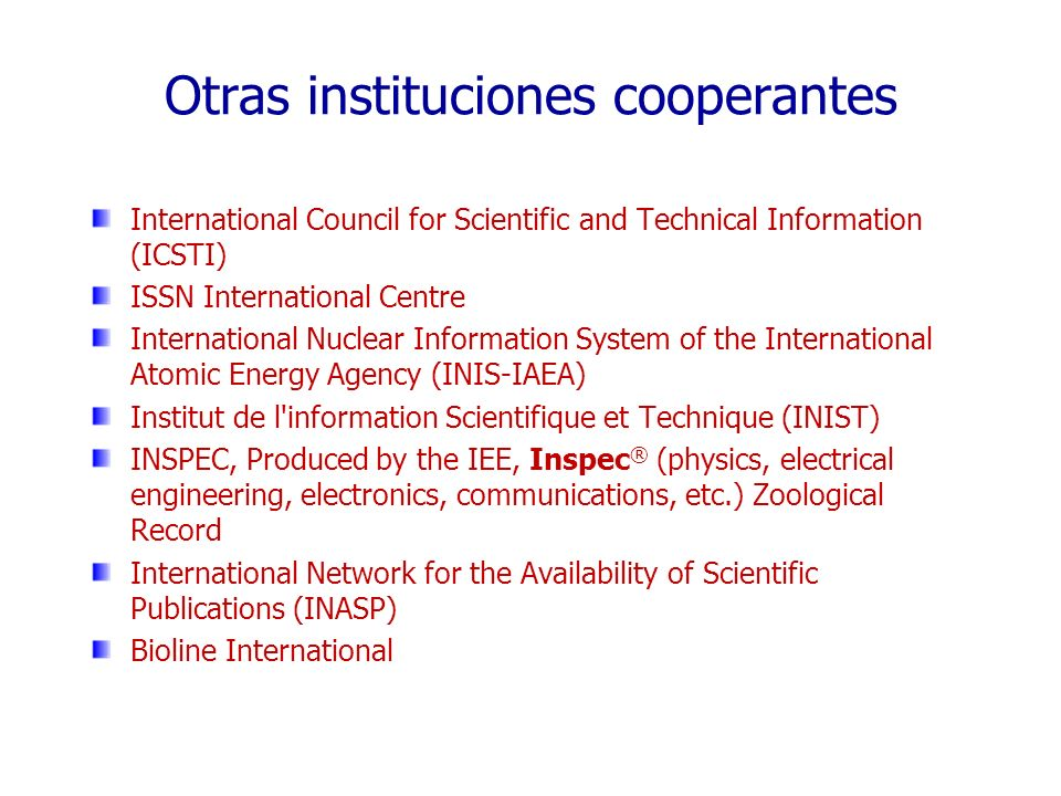 Otras instituciones cooperantes International Council for Scientific and Technical Information (ICSTI) ISSN International Centre International Nuclear