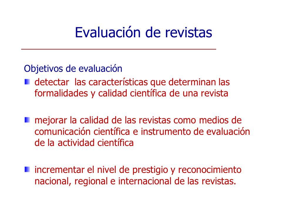 Evaluación de revistas Objetivos de evaluación detectar las características que determinan las formalidades y calidad científica de una revista mejora