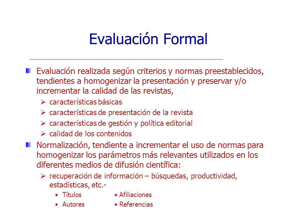 Evaluación Formal Evaluación realizada según criterios y normas preestablecidos, tendientes a homogenizar la presentación y preservar y/o incrementar