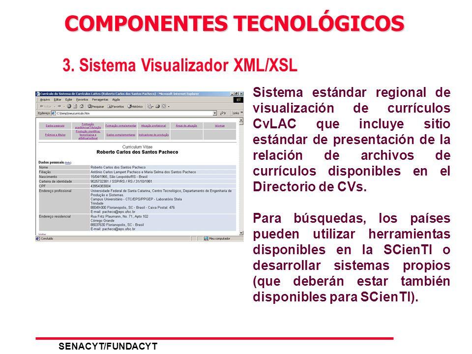 SENACYT/FUNDACYT 6 2. Sistema CvLAC 2.0 COMPONENTES TECNOLÓGICOS Sistema cliente estándar regional para captura e gestión local de la información curr