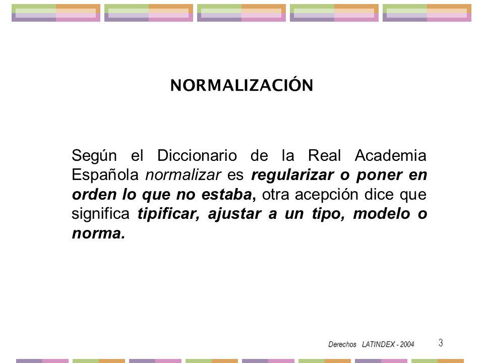 Derechos LATINDEX - 2004 4 Norma proviene de latín norma-escuadra en su primera acepción.