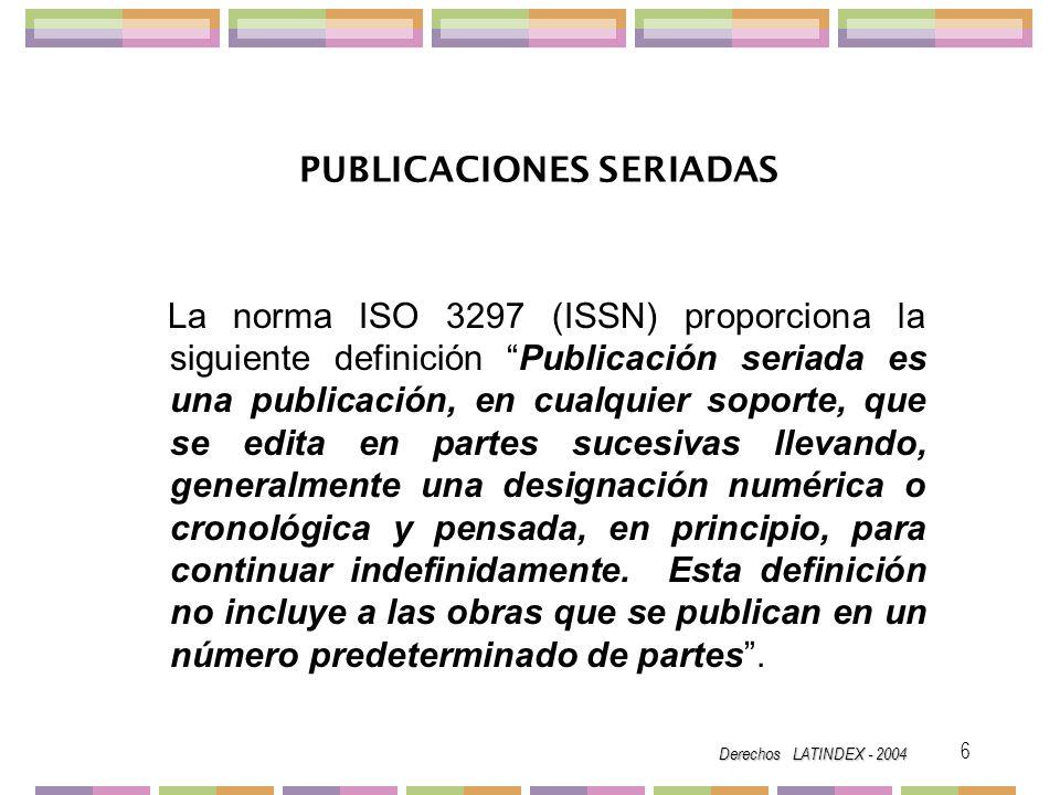 Derechos LATINDEX - 2004 47 SICI Código de longitud variable para identificas números o fascículos de una publicación seriada y sus contribuciones (artículos).