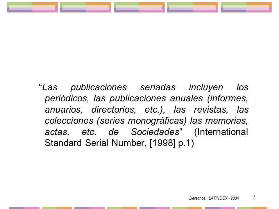 Derechos LATINDEX - 2004 8 La publicación periódica o revista, es una publicación seriada editada normalmente con secuencias menores que anual y que se caracteriza por la variedad de contenido y de autores, tanto dentro de cada fascículo, como de un fascículo a otro.