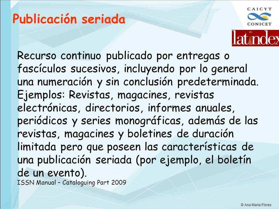 Recurso continuo publicado por entregas o fascículos sucesivos, incluyendo por lo general una numeración y sin conclusión predeterminada. Ejemplos: Re