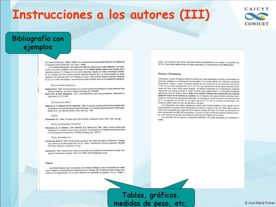 Bibliografía con ejemplos Tablas, gráficos, etc. Tablas, gráficos, medidas de peso, etc. Instrucciones a los autores (III) © Ana María Flores