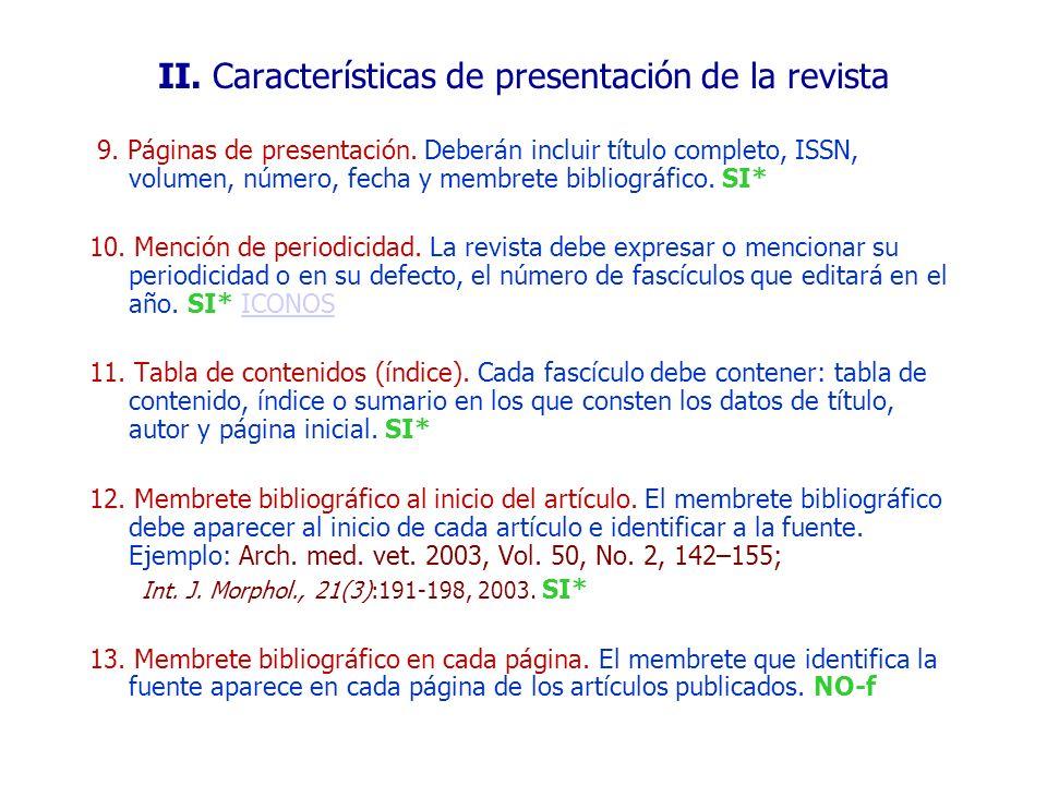 9. Páginas de presentación. Deberán incluir título completo, ISSN, volumen, número, fecha y membrete bibliográfico. SI* 10. Mención de periodicidad. L