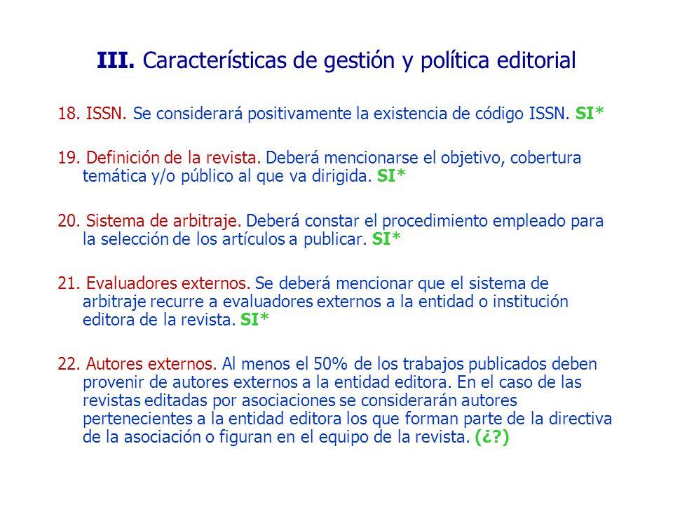18. ISSN. Se considerará positivamente la existencia de código ISSN. SI* 19. Definición de la revista. Deberá mencionarse el objetivo, cobertura temát