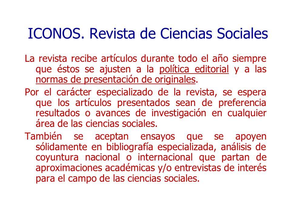 ICONOS. Revista de Ciencias Sociales La revista recibe artículos durante todo el año siempre que éstos se ajusten a la política editorial y a las norm