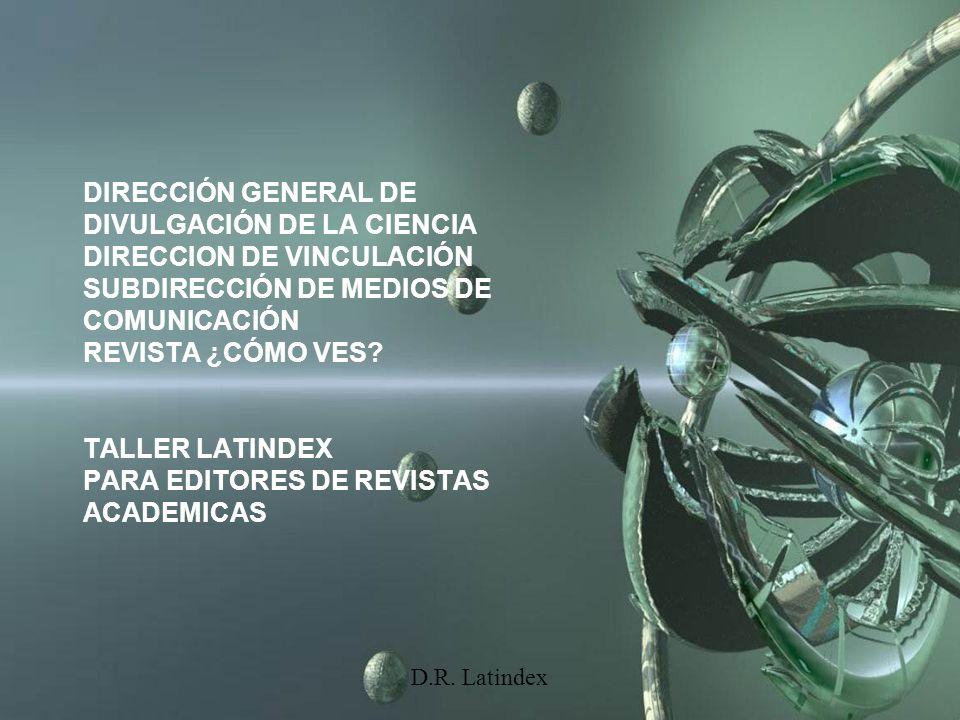 D.R. Latindex DIRECCIÓN GENERAL DE DIVULGACIÓN DE LA CIENCIA DIRECCION DE VINCULACIÓN SUBDIRECCIÓN DE MEDIOS DE COMUNICACIÓN REVISTA ¿CÓMO VES? TALLER