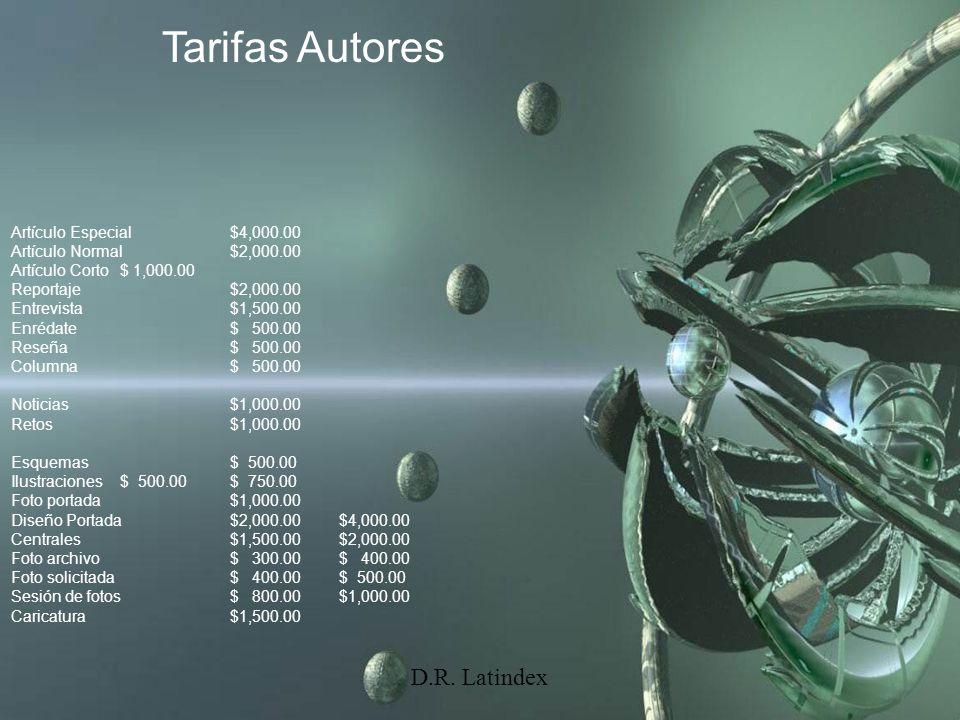 D.R. Latindex Tarifas Autores Artículo Especial$4,000.00 Artículo Normal$2,000.00 Artículo Corto$ 1,000.00 Reportaje$2,000.00 Entrevista$1,500.00 Enré