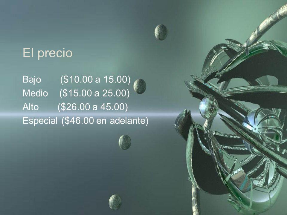 El precio Bajo ($10.00 a 15.00) Medio ($15.00 a 25.00) Alto ($26.00 a 45.00) Especial ($46.00 en adelante)
