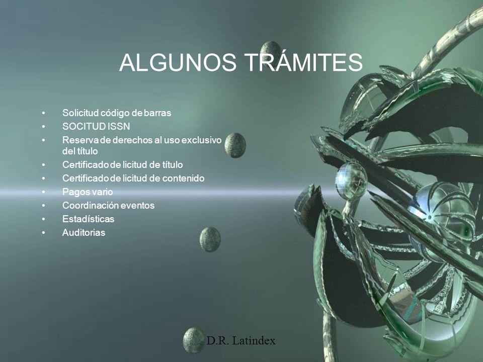 D.R. Latindex ALGUNOS TRÁMITES Solicitud código de barras SOCITUD ISSN Reserva de derechos al uso exclusivo del título Certificado de licitud de títul