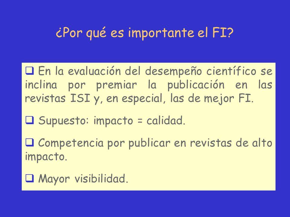 ¿Por qué es importante el FI? En la evaluación del desempeño científico se inclina por premiar la publicación en las revistas ISI y, en especial, las