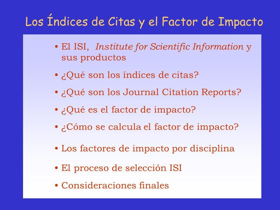 Los Índices de Citas y el Factor de Impacto El ISI, Institute for Scientific Information y sus productos ¿Qué son los índices de citas? ¿Qué son los J