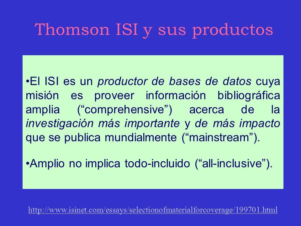 Thomson ISI y sus productos El ISI es un productor de bases de datos cuya misión es proveer información bibliográfica amplia (comprehensive) acerca de