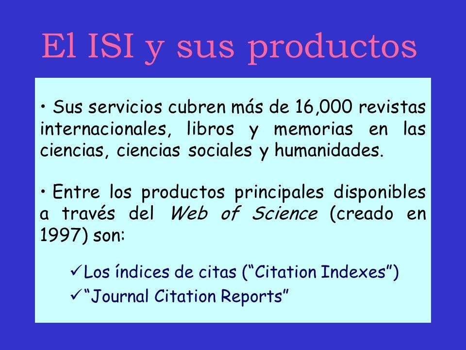 El ISI y sus productos Sus servicios cubren más de 16,000 revistas internacionales, libros y memorias en las ciencias, ciencias sociales y humanidades