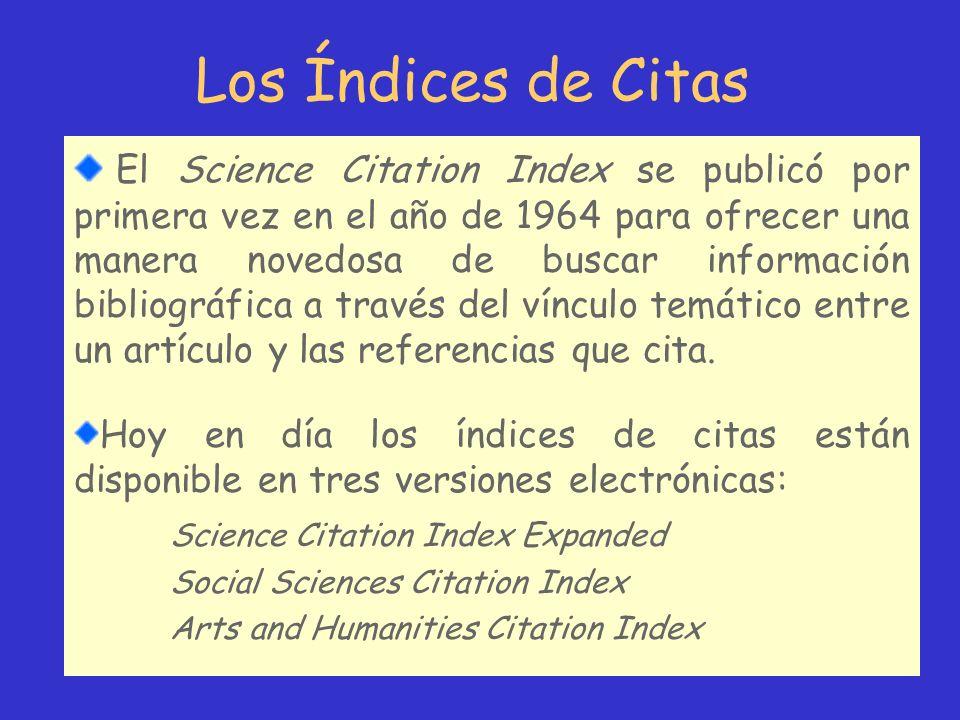 Los Índices de Citas El Science Citation Index se publicó por primera vez en el año de 1964 para ofrecer una manera novedosa de buscar información bib