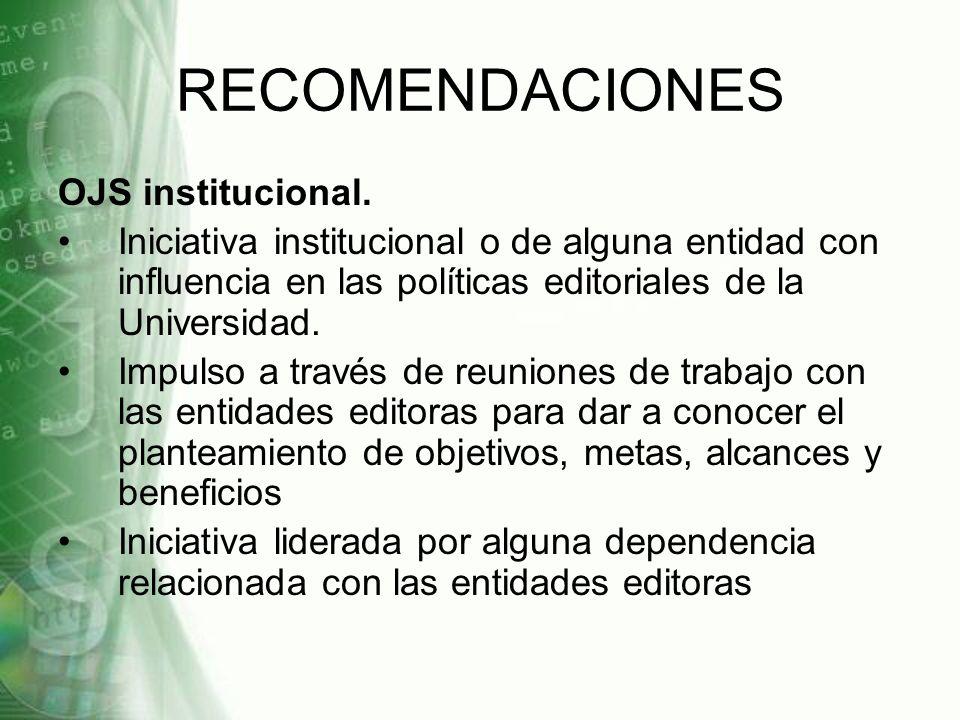 RECOMENDACIONES OJS institucional. Iniciativa institucional o de alguna entidad con influencia en las políticas editoriales de la Universidad. Impulso