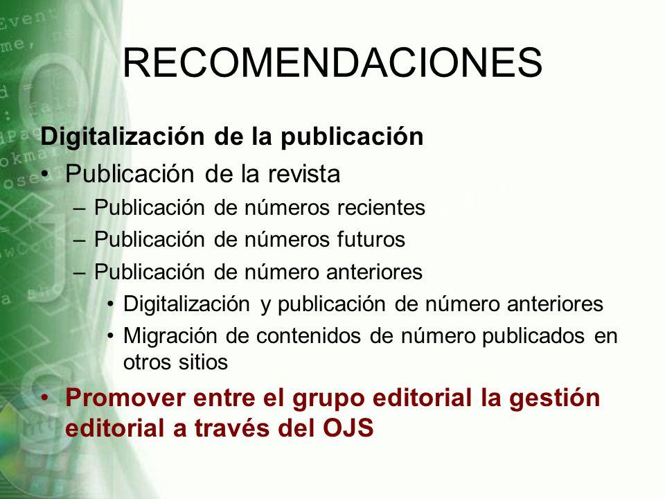 RECOMENDACIONES Digitalización de la publicación Publicación de la revista –Publicación de números recientes –Publicación de números futuros –Publicac