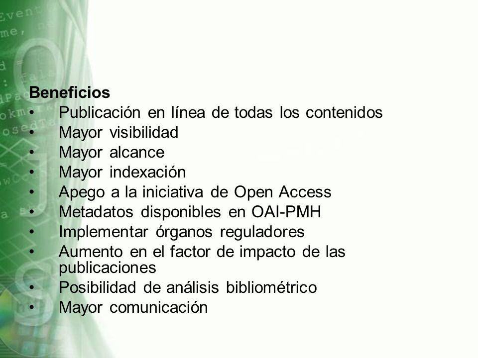 Beneficios Publicación en línea de todas los contenidos Mayor visibilidad Mayor alcance Mayor indexación Apego a la iniciativa de Open Access Metadato
