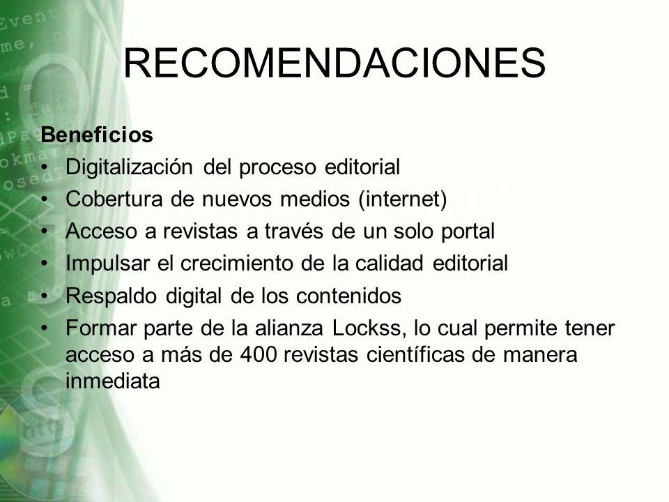 RECOMENDACIONES Beneficios Digitalización del proceso editorial Cobertura de nuevos medios (internet) Acceso a revistas a través de un solo portal Imp