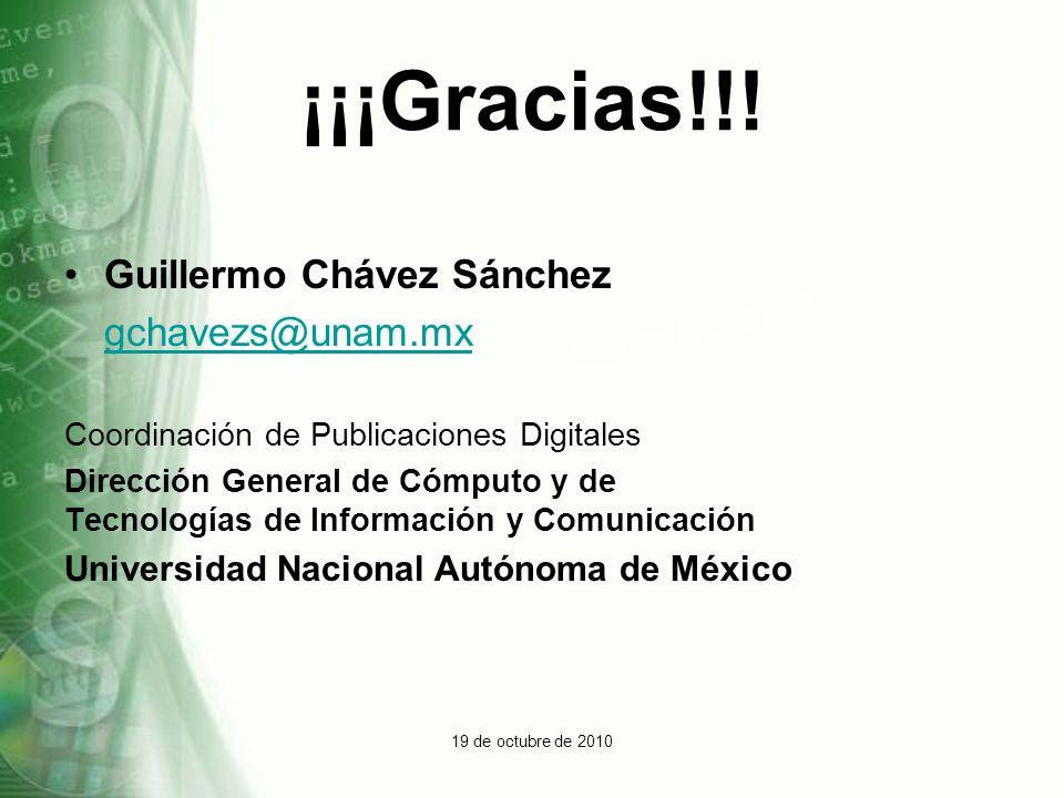 19 de octubre de 2010 ¡¡¡Gracias!!! Guillermo Chávez Sánchez gchavezs@unam.mx Coordinación de Publicaciones Digitales Dirección General de Cómputo y d