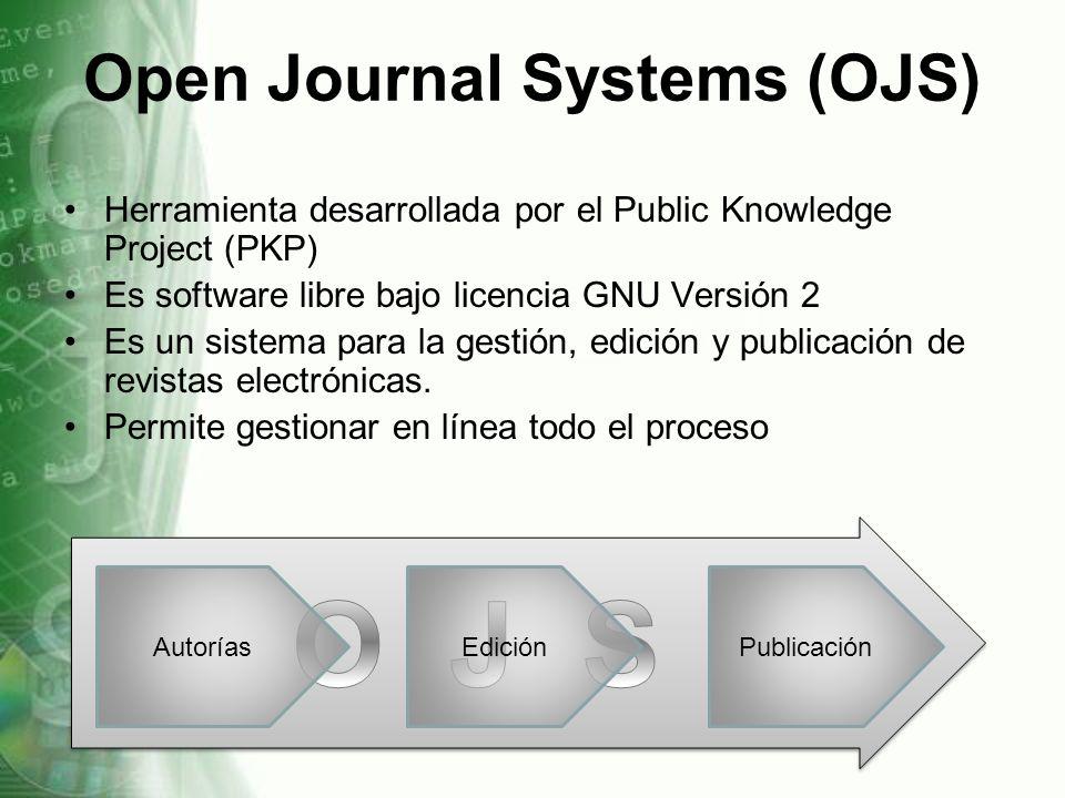 Open Journal Systems (OJS) Herramienta desarrollada por el Public Knowledge Project (PKP) Es software libre bajo licencia GNU Versión 2 Es un sistema