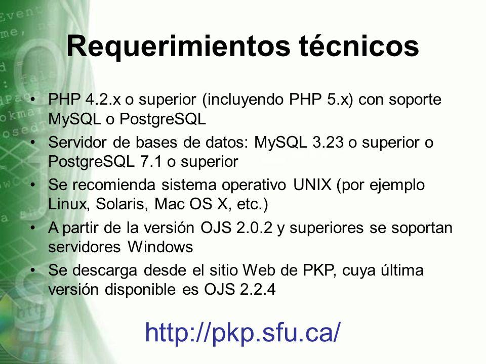 Requerimientos técnicos PHP 4.2.x o superior (incluyendo PHP 5.x) con soporte MySQL o PostgreSQL Servidor de bases de datos: MySQL 3.23 o superior o P