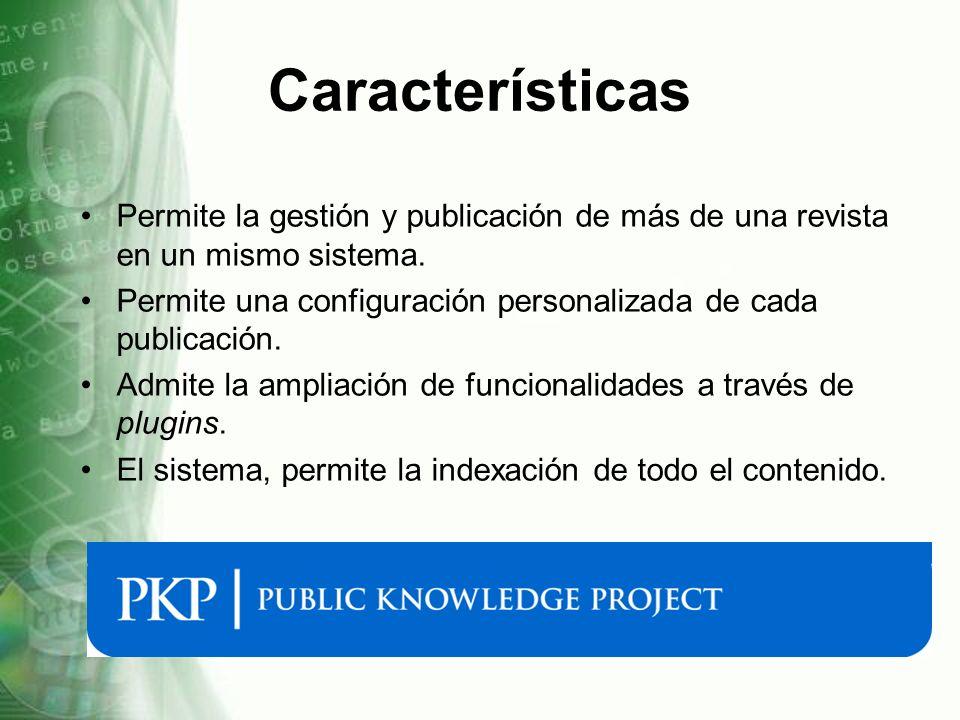 Características Permite la gestión y publicación de más de una revista en un mismo sistema. Permite una configuración personalizada de cada publicació