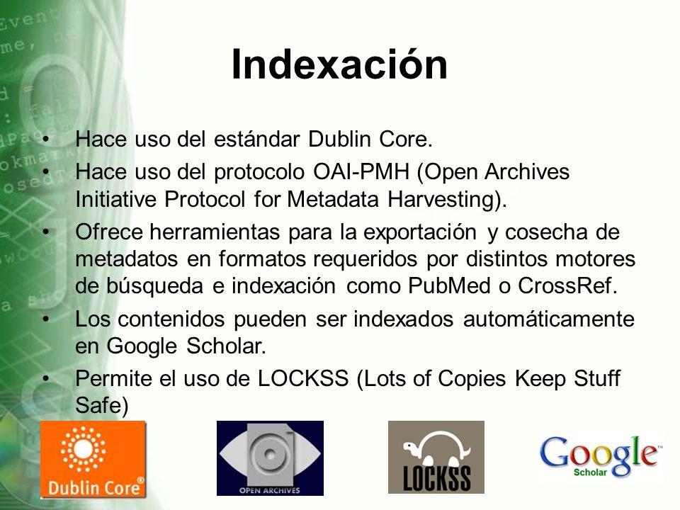 Indexación Hace uso del estándar Dublin Core. Hace uso del protocolo OAI-PMH (Open Archives Initiative Protocol for Metadata Harvesting). Ofrece herra