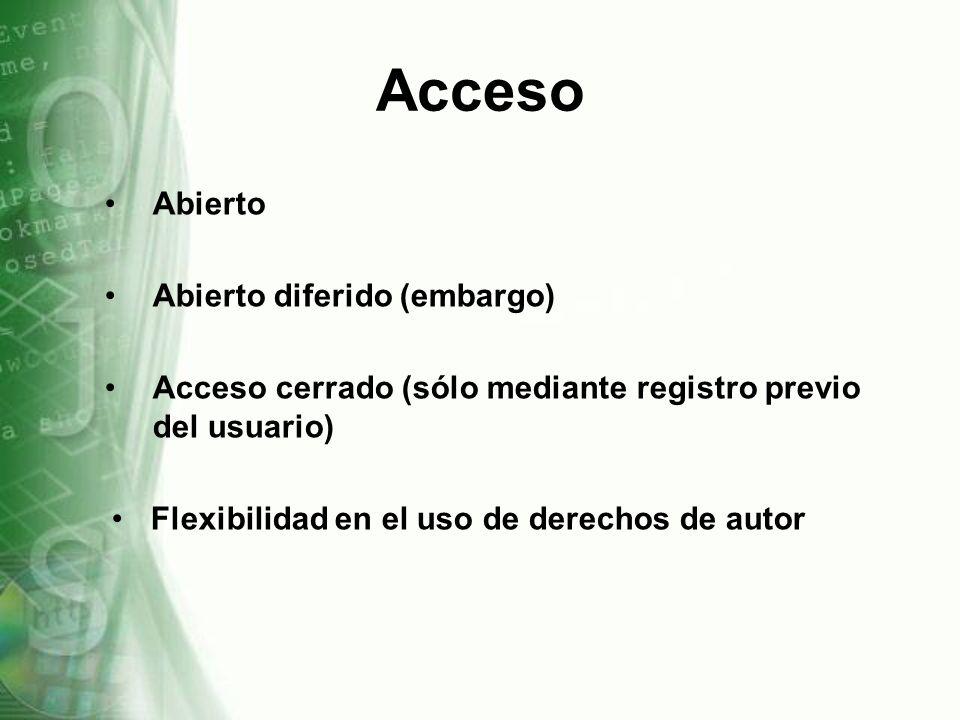 Acceso Abierto Abierto diferido (embargo) Acceso cerrado (sólo mediante registro previo del usuario) Flexibilidad en el uso de derechos de autor