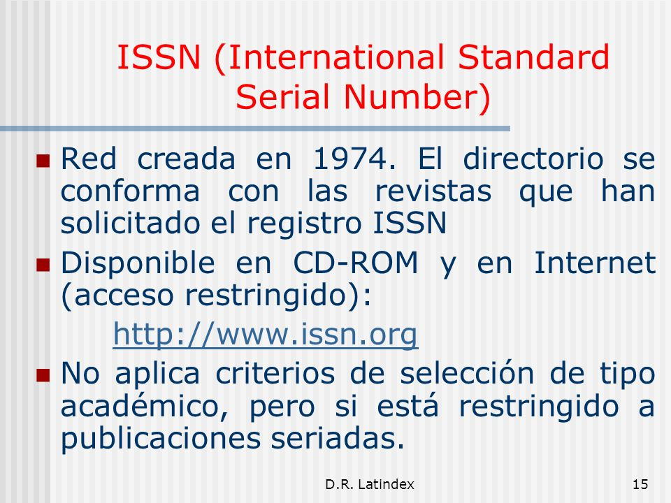 D.R. Latindex15 ISSN (International Standard Serial Number) Red creada en 1974.