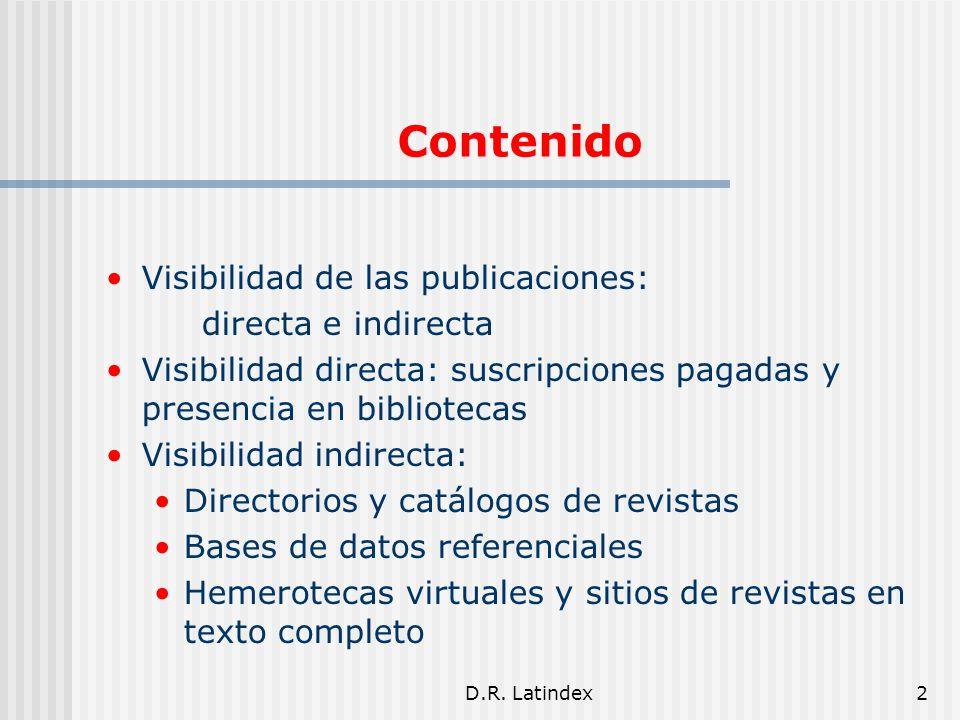 D.R. Latindex2 Contenido Visibilidad de las publicaciones: directa e indirecta Visibilidad directa: suscripciones pagadas y presencia en bibliotecas V