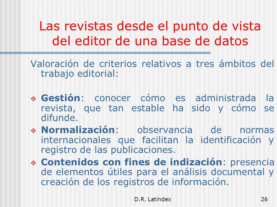 D.R. Latindex26 Las revistas desde el punto de vista del editor de una base de datos Valoración de criterios relativos a tres ámbitos del trabajo edit