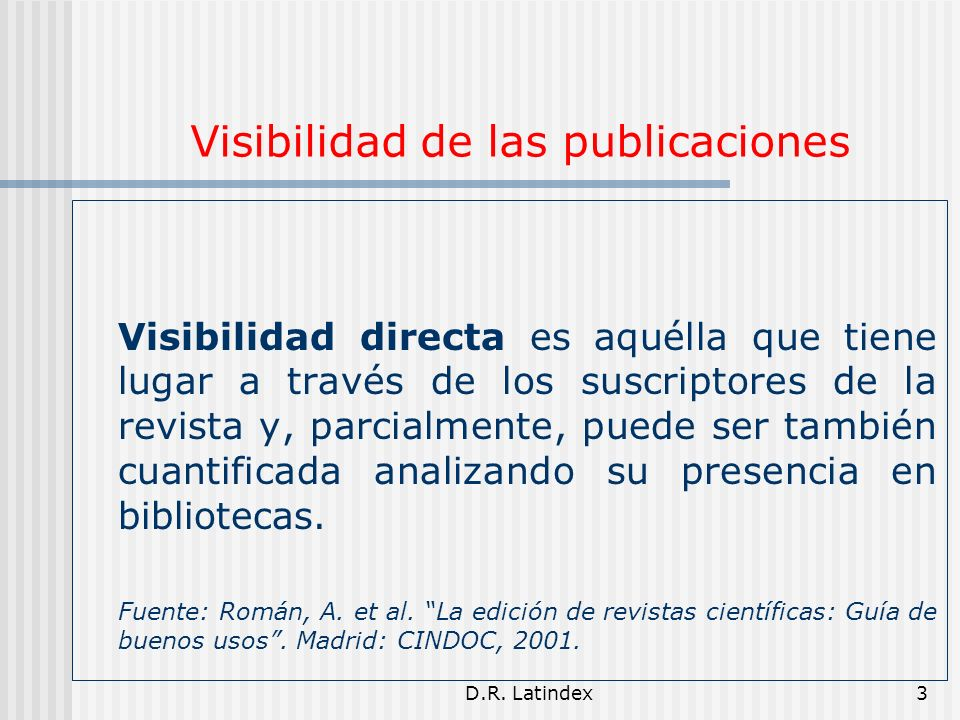 D.R. Latindex3 Visibilidad de las publicaciones Visibilidad directa es aquélla que tiene lugar a través de los suscriptores de la revista y, parcialme