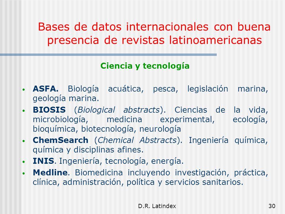 D.R. Latindex30 Bases de datos internacionales con buena presencia de revistas latinoamericanas Ciencia y tecnología ASFA. Biología acuática, pesca, l