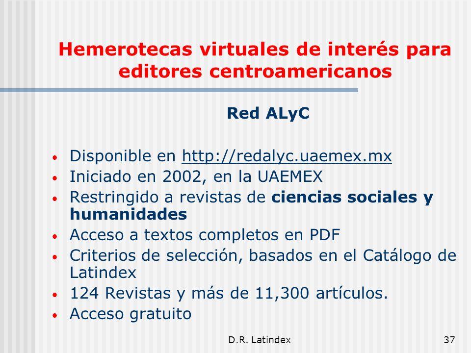 D.R. Latindex37 Hemerotecas virtuales de interés para editores centroamericanos Red ALyC Disponible en http://redalyc.uaemex.mx Iniciado en 2002, en l