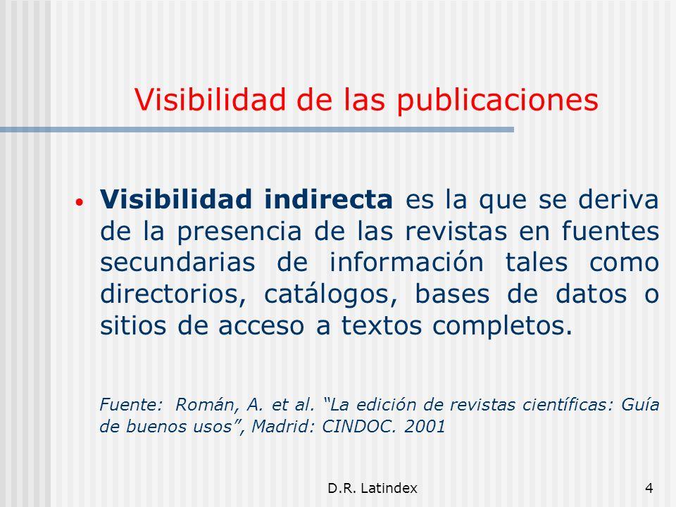 D.R. Latindex4 Visibilidad de las publicaciones Visibilidad indirecta es la que se deriva de la presencia de las revistas en fuentes secundarias de in