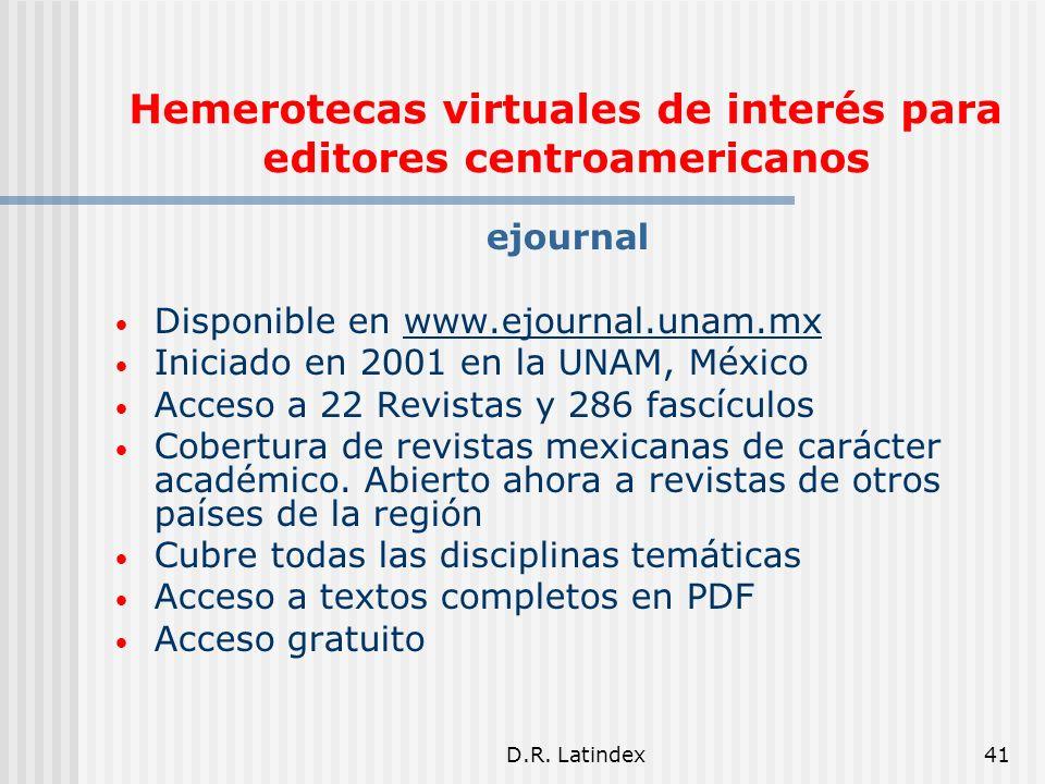 D.R. Latindex41 Hemerotecas virtuales de interés para editores centroamericanos ejournal Disponible en www.ejournal.unam.mx Iniciado en 2001 en la UNA