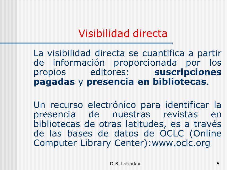 D.R. Latindex5 Visibilidad directa La visibilidad directa se cuantifica a partir de información proporcionada por los propios editores: suscripciones