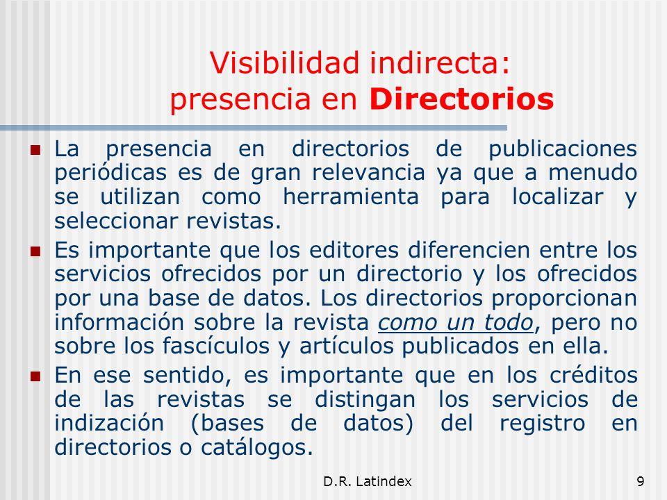 9 Visibilidad indirecta: presencia en Directorios La presencia en directorios de publicaciones periódicas es de gran relevancia ya que a menudo se utilizan como herramienta para localizar y seleccionar revistas.
