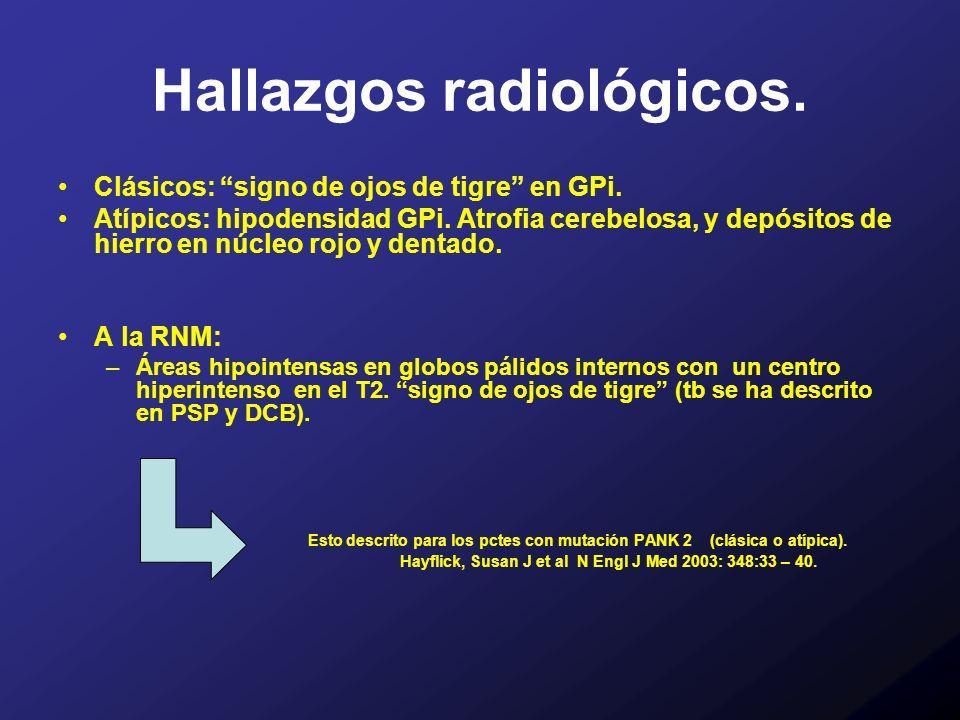 Hallazgos radiológicos. Clásicos: signo de ojos de tigre en GPi. Atípicos: hipodensidad GPi. Atrofia cerebelosa, y depósitos de hierro en núcleo rojo