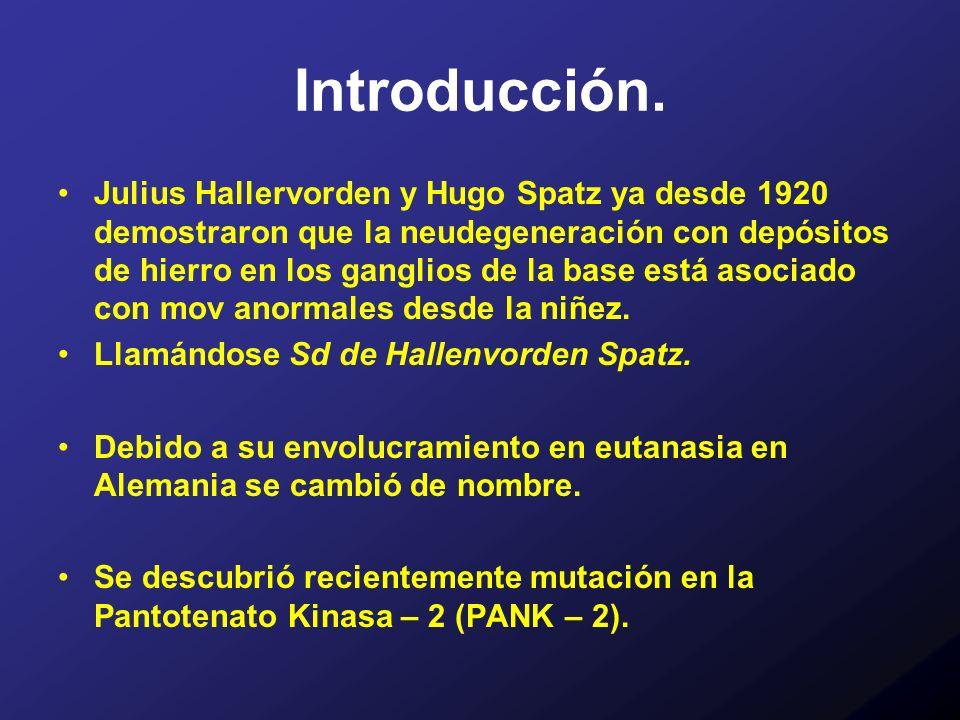 Introducción. Julius Hallervorden y Hugo Spatz ya desde 1920 demostraron que la neudegeneración con depósitos de hierro en los ganglios de la base est