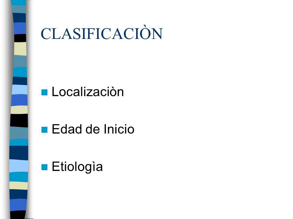 CLASIFICACIÒN Localizaciòn Edad de Inicio Etiologìa