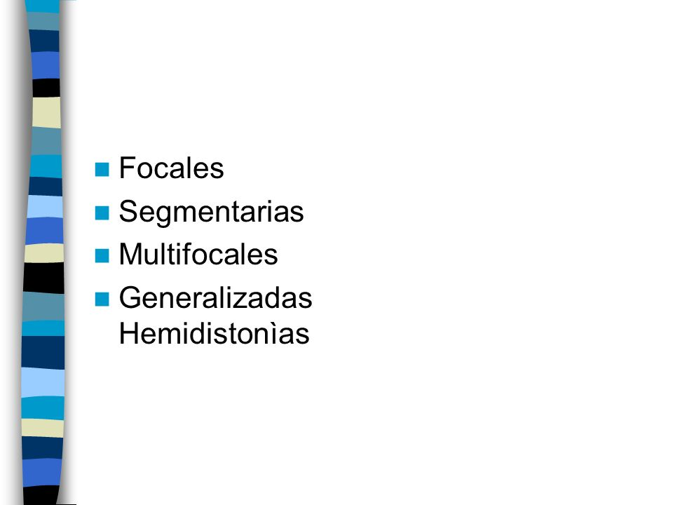 Focales Segmentarias Multifocales Generalizadas Hemidistonìas
