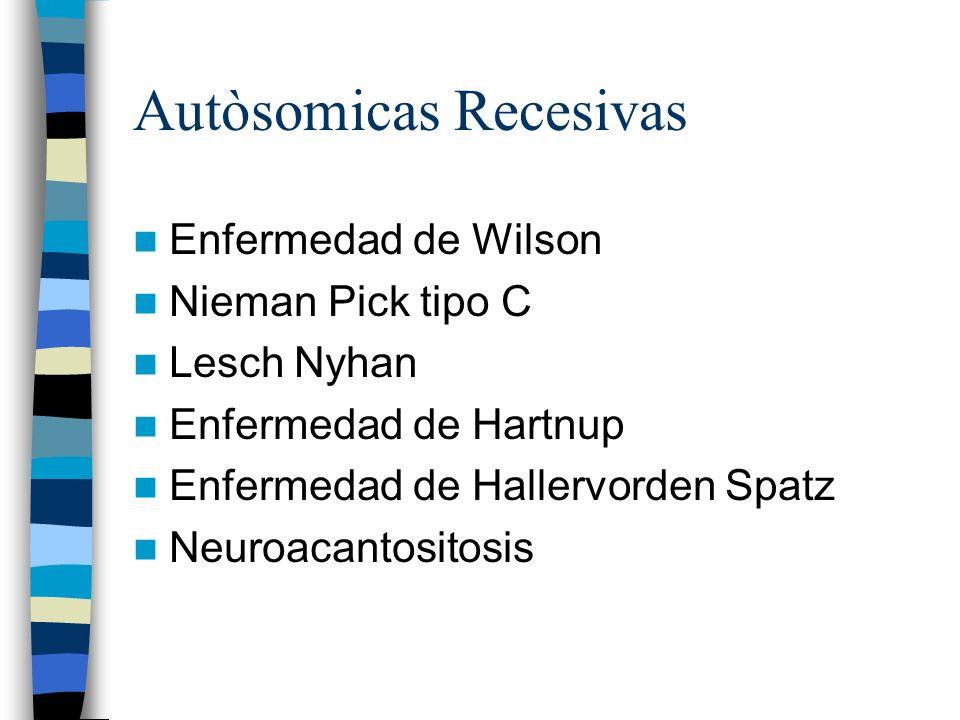 Autòsomicas Recesivas Enfermedad de Wilson Nieman Pick tipo C Lesch Nyhan Enfermedad de Hartnup Enfermedad de Hallervorden Spatz Neuroacantositosis