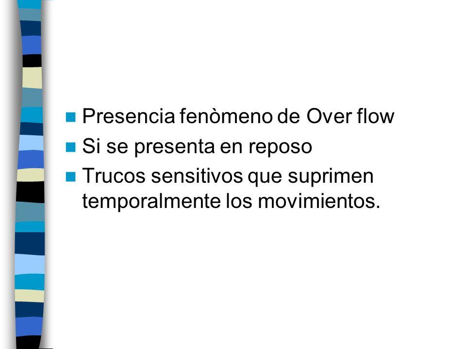 Presencia fenòmeno de Over flow Si se presenta en reposo Trucos sensitivos que suprimen temporalmente los movimientos.