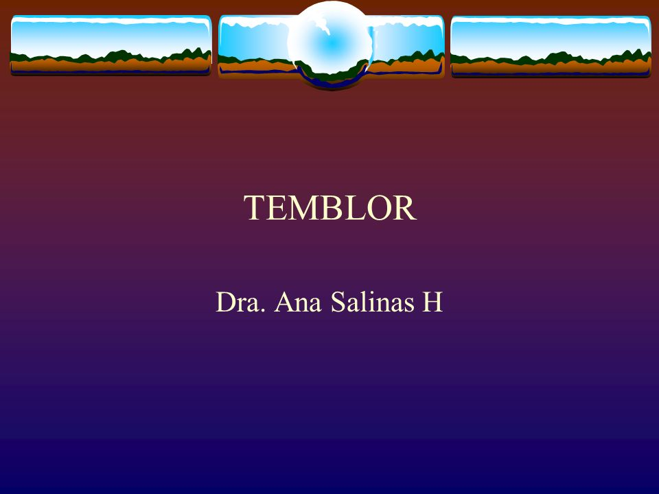 TEMBLOR Dra. Ana Salinas H