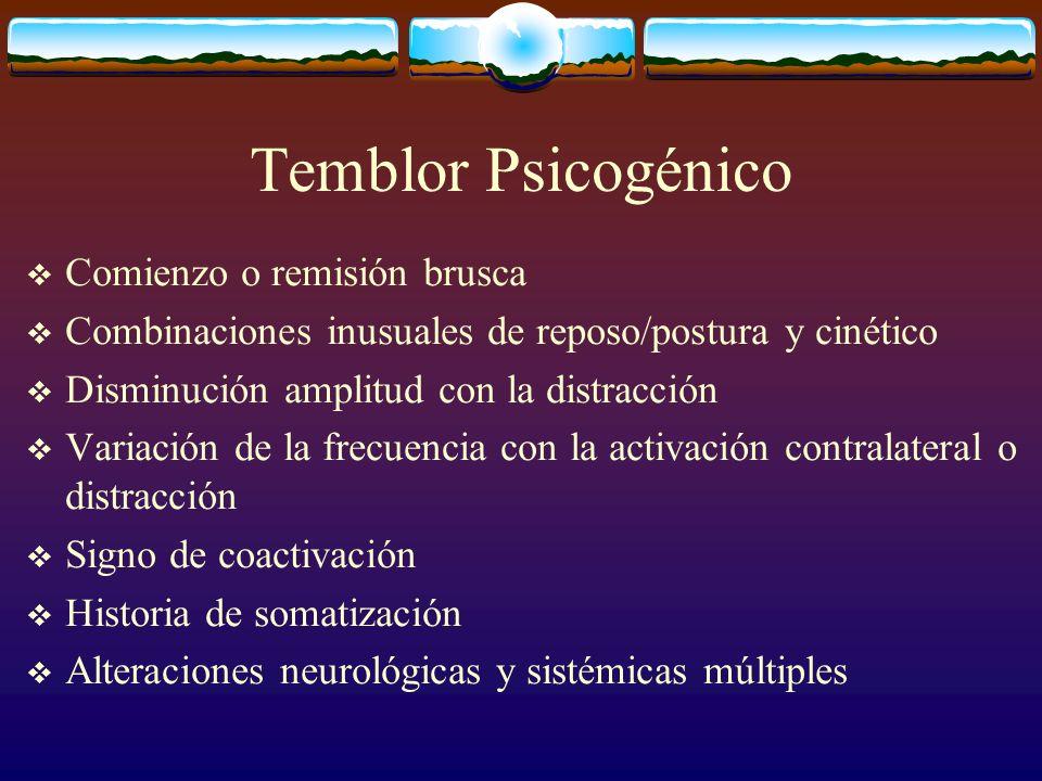 Temblor Psicogénico Comienzo o remisión brusca Combinaciones inusuales de reposo/postura y cinético Disminución amplitud con la distracción Variación