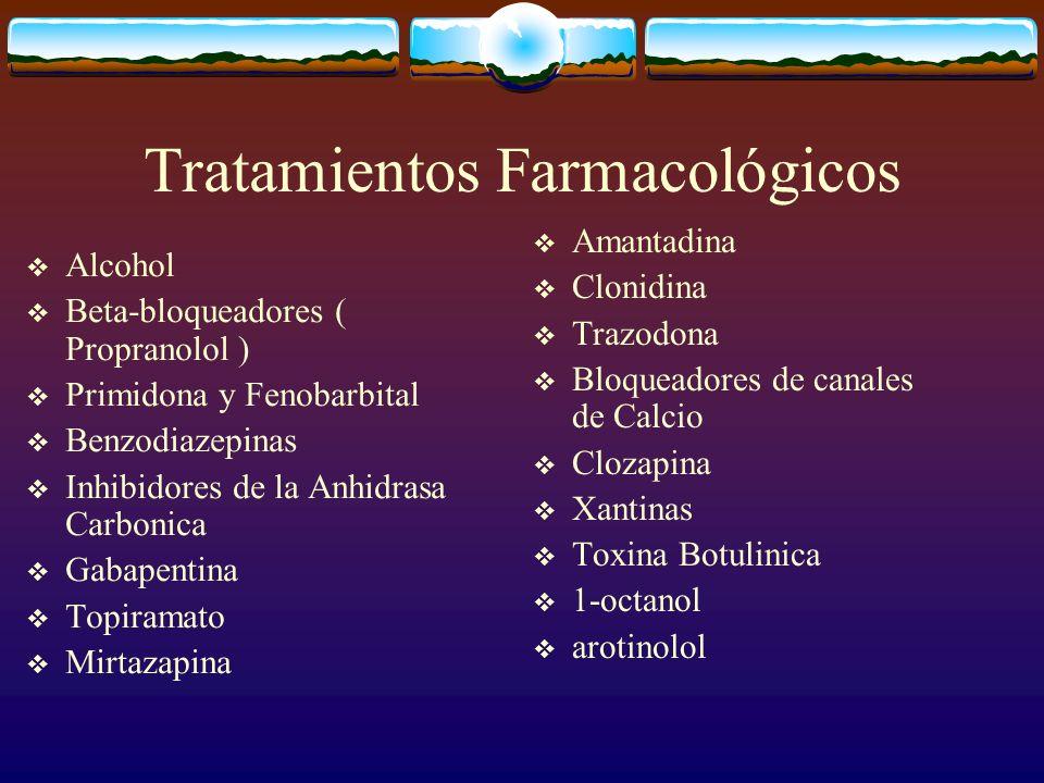 Tratamientos Farmacológicos Alcohol Beta-bloqueadores ( Propranolol ) Primidona y Fenobarbital Benzodiazepinas Inhibidores de la Anhidrasa Carbonica G